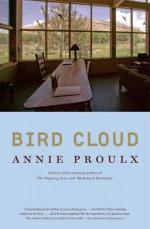 Bird Cloud: A Memoir of Place - Annie Proulx