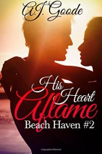 His Heart Aflame (Beach Haven) (Volume 2) - A. J. Goode