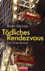 Tödliches Rendezvous: Ein Wien-Krimi (German Edition) - Beate Maxian