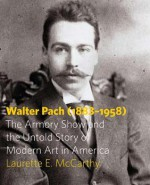 Walter Pach (1883-1958): The Armory Show and the Untold Story of Modern Art in America - Laurette E. McCarthy, Walter Pach