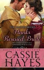 Hank's Rescued Bride: A Sweet Western Historical Romance (The Dalton Brides) (Volume 5) - Cassie Hayes