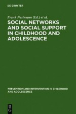 Social Networks and Social Support in Childhood and Adolescence - Frank Nestmann, Klaus Hurrelmann