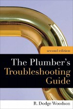 Plumber's Troubleshooting Guide, 2e - R. Woodson