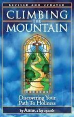 Climbing the Mountain; Discovering Your Path to Holiness - Anne
