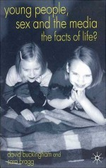 Young People, Sex and the Media: The Facts of Life - Sarah Bragg, David Buckingham