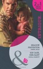 Shadow Protector / His Case, Her Baby - Jenna Ryan, Carla Cassidy