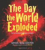 The Day the World Exploded: The Earthshaking Catastrophe at Krakatoa - children's picture book adaption - Simon Winchester, Dwight Jon Zimmerman, Jason Chin