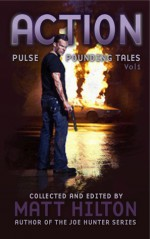 Action: Pulse Pounding Tales Volume 1 - Matt Hilton, Stephen Leather, I.S. Paton, James Oliver Hilton, Adrian Magson, Joe McCoubrey, Zoë Sharp, Col Bury, Matt Hayden, David Barber, Gavin Bell, Jochem Vandersteen, Steven Savile, Steve Lockley, Ian Graham, James Hopwood, Absolutely Kate, Iain Purdie, Keith Gingell