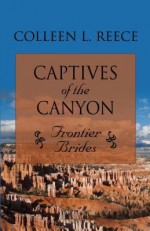 Captives of the Canyon - Colleen L. Reece