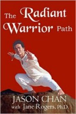 The Radiant Warrior Path - Jason Chan, Jane Rogers