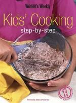 "Kids' Cooking Step By Step ( "" Australian Women's Weekly "" ) - Susan Tomnay"