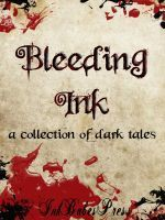 Bleeding Ink - A Collection of Dark Tales - Ink Babes Press, Nicky Peacock