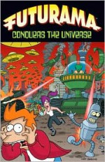 Futurama Conquers the Universe - Eric Rogers, Patric M. Verrone, Ian Boothby, John Delaney, Tom King, Mike Kazaleh, James Lloyd, Phyllis Novin, Mike Rote, Steve Steere, Jr.