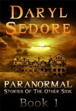 Paranormal Stories of the Other Side - Book 1 - Daryl Sedore