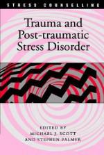 Trauma And Post Traumatic Stress Disorder - Michael J. Scott, Stephen Palmer