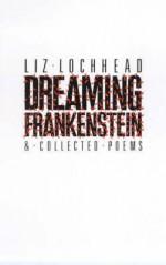 Dreaming Frankenstein.. - Liz Lochhead