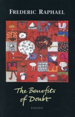 The Benefit of Doubt: Essays - Frederic Raphael