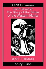 Saint Benedict, the Story of the Father of the Western Monks Study Guide - Janet P. McKenzie