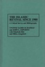 The Islamic Revival Since 1988: A Critical Survey and Bibliography (Bibliographies and Indexes in Religious Studies) - Yvonne Yazbeck Haddad, John L. Esposito
