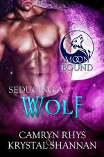 Seducing a Wolf (Moonbound Book 5) - Krystal Shannan, Camryn Rhys