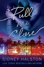 Pull Me Close: The Panic Series - Sidney Halston