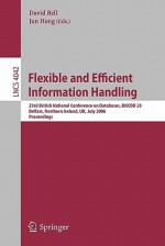 Flexible and Efficient Information Handling: 23rd British National Conference on Databases, Bncod 23, Belfast, Northern Ireland, UK, July 18-20, 2006, Proceedings - David Bell