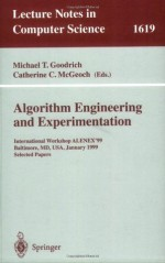 Algorithm Engineering and Experimentation: International Workshop ALENEX'99 Baltimore, MD, USA, January 15-16, 1999, Selected Papers (Lecture Notes in Computer Science) - Michael T. Goodrich, Catherine C. McGeoch