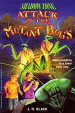 Attack of the Mutant Bugs - J.R. Black
