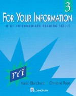 High-Intermediate Reading Skills ( For Your Information 3 Series) - Karen Blanchard, Christine Root, Christine Baker Root