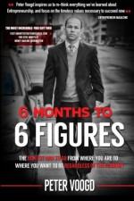 6 Months to 6 Figures - Peter Voogd