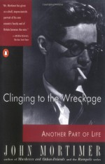 Clinging to the Wreckage - John Mortimer