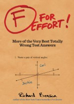 F for Effort: More of the Very Best Totally Wrong Test Answers - Richard Benson