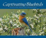 Captivating Bluebirds: Exceptional Images and Observations - Stan Tekiela