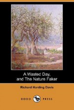 A Wasted Day, and the Nature Faker (Dodo Press) - Richard Harding Davis