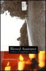 Blessed Assurance: A History of Evangelicalism in America - Randall Balmer