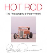 Hot Rod: The Photography of Peter Vincent - Peter Vincent