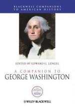A Companion to George Washington - Edward G. Lengel