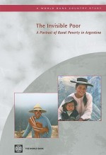 The Invisible Poor: A Portrait of Rural Poverty in Argentina - World Bank Publications, Dorte Verner