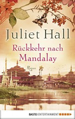Rückkehr nach Mandalay: Roman (Allgemeine Reihe. Bastei Lübbe Taschenbücher) (German Edition) - Juliet Hall, Barbara Röhl