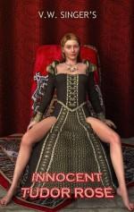 Innocent Tudor Rose - V.W. Singer