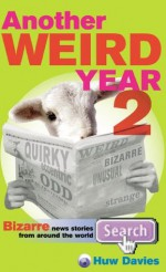 Another Weird Year II: Bizarre news stories from around the world: Vol 2 - Huw Davies