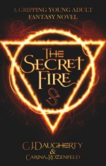The Secret Fire: A gripping Young Adult Fantasy novel (The Alchemist Chronicles teen series Book 1) - C.J. Daugherty, Carina Rozenfeld