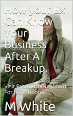 How Your Ex Can Know Your Business After A Breakup.: Visit PrivateLifeNow.com For free cupons. - M White