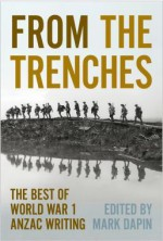 From the Trenches: The Best of World War 1 ANZAC Writing - Mark Dapin