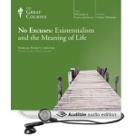 No Excuses: Existentialism and the Meaning of Life - Robert C. Solomon