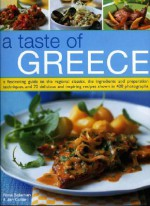 A Taste of Greece: A Fascinating Guide to the Food and Cooking of Greece, with an Introduction to the Regional Classics, the Ingredients, Preparation Techniques and Seasonal Guidance - Jane Cutler, Rena Salaman