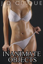 Inanimate Objects (Taboo Solo Play Voyeurism Triple Pack) (Furniture Erotica) - Jacqueline D Cirque