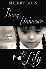 Things Unknown to Lily (The Lily Series) (Volume 5) - Sherry Boas