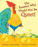 The Rooster Who Would Not Be Quiet! - Carmen Agra Deedy, Eugene Yelchin