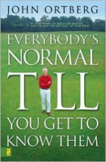 Everybody's Normal Till You Get to Know Them - John Ortberg